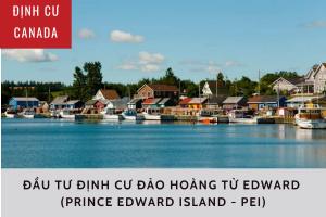 ĐỊNH CƯ CANADA: ĐẦU TƯ ĐỊNH CƯ ĐẢO HOÀNG TỬ EDWARD (PRINCE EDWARD ISLAND - PEI)